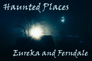 Haunted Places Eureka & Ferndal on scary background with bright light and bare tree branches at night